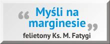 Myśli na marginesie - felietony Ks. M. Fatygi