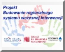 Projekt - Budowanie regionalnego systemu wczesnej interwencji